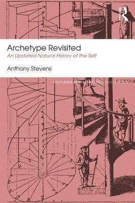 Archetype Revisited: An Updated Natural History of the Self - Stevens, Anthony