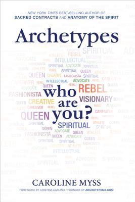 Archetypes: Who Are You? - Myss, Caroline, PhD