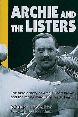 Archie and the Listers: The Heroic Story of Archie Scott Brown and the Racing Marque He Made Famous - Edwards, Robert, and Edwards, R