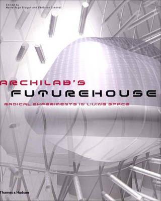 Archilab's Futurehouse: Radical Experiments in Living Space - Brayer, Marie-Ange (Editor), and Simonot, Beatrice (Editor)