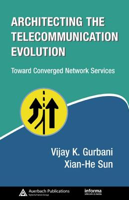 Architecting the Telecommunication Evolution: Toward Converged Network Services - Gurbani, Vijay K, and Sun, Xian-He