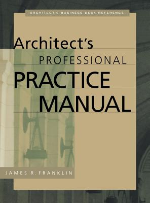 Architect's Professional Practice Manual - Franklin, James R