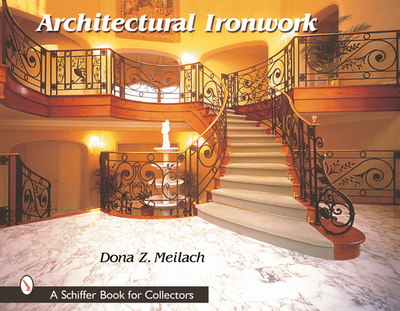 Architectural Ironwork - Meilach, Dona Z, and Bondi, Stephen (Consultant editor)