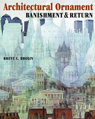 Architectural Ornament: Banishment and Return - Brolin, Brent C
