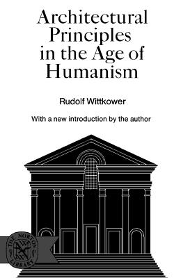 Architectural Principles in the Age of Humanism - Wittkower, Rudolph