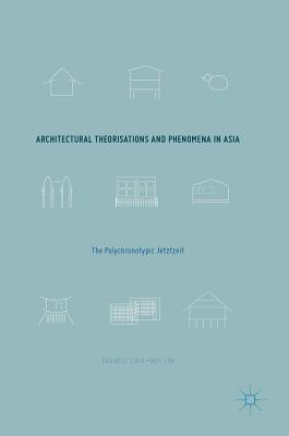 Architectural Theorisations and Phenomena in Asia: The Polychronotypic Jetztzeit - Lin, Francis Chia