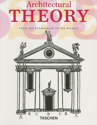 Architectural Theory: From the Renaissance to the Present - Evers, Bernd (Preface by)