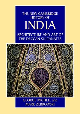 Architecture and Art of the Deccan Sultanates - Michell, George, Dr.
