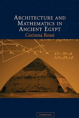 Architecture and Mathematics in Ancient Egypt - Rossi, Corinna
