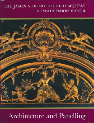 Architecture and Panelling: The James A. de Rothschild Bequest at Waddesdon Manor - Pons, Bruno