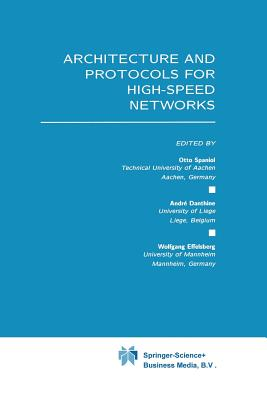 Architecture and Protocols for High-Speed Networks - Spaniol, Otto (Editor), and Danthine, Andre (Editor), and Effelsberg, Wolfgang (Editor)