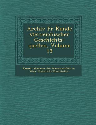 Archiv Fur Kunde Sterreichischer Geschichts-Quellen, Volume 19 - Kaiserl Akademie Der Wissenschaften in (Creator)