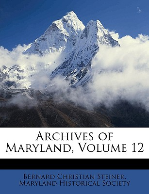 Archives of Maryland, Volume 12 - Steiner, Bernard Christian, and Maryland Historical Society (Creator)