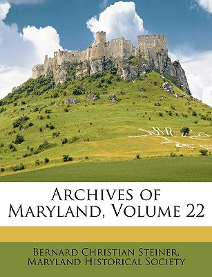 Archives of Maryland, Volume 22 - Steiner, Bernard Christian, and Maryland Historical Society (Creator)