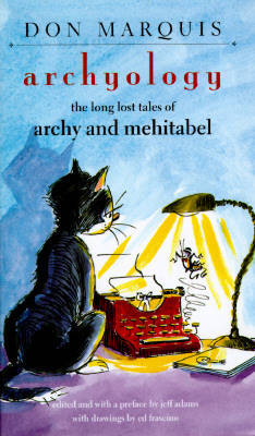 Archyology Archyology Archyology Archyology Archyology: The Long Lost Tales of Archy and Mehitabel the Long Lost Tales of Archy and Mehitabel the Long Lost Tales of Archy and Mehitabel the Long Lost Tales of Archy and Mehitabel the Long Lost Ta - Marquis, Don, and Adams, Jeff (Editor), and Frascino, Ed (Illustrator)