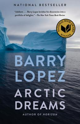 Arctic Dreams: Imagination and Desire in a Northern Landscape - Lopez, Barry