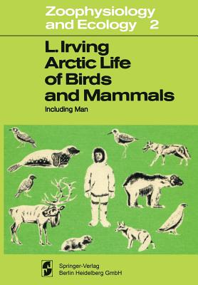 Arctic Life of Birds and Mammals: Including Man - Irving, L