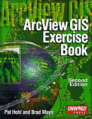 ArcView Exercise Book - Hohl, Pat, and Mayo, Brad