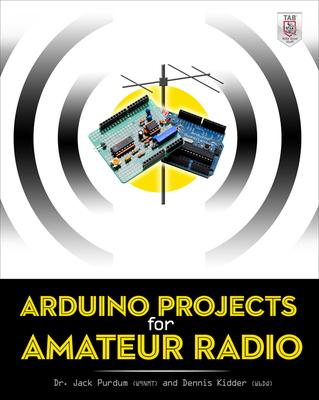 Arduino Projects for Amateur Radio - Purdum, Jack  J., and Kidder, Dennis