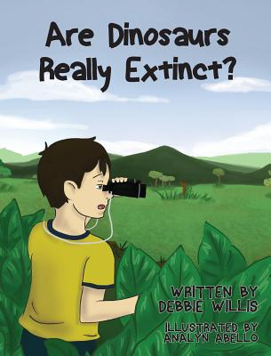 Are Dinosaurs Really Extinct? - Willis, Debbie