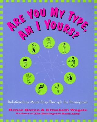 Are You My Type, Am I Yours?: Relationships Made Easy Through the Enneagram - Baron, Renee, and Wagele, Elizabeth