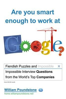 Are You Smart Enough to Work at Google?: Fiendish Puzzles and Impossible Interview Questions from the World's Top Companies - Poundstone, William