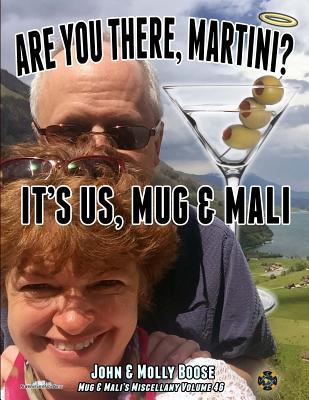 Are You There, Martini? It's Us, Mug & Mali: Mug & Mali's Miscellany Volume 46 - Boose, John H, and Boose, Molly L