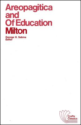 Areopagitica and of Education: With Autobiographical Passages from Other Prose Works - Milton, John, and Sabine, George H (Editor)