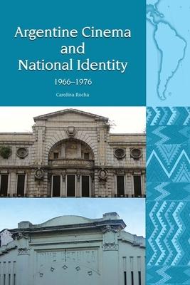 Argentine Cinema and National Identity (1966-1976) - Rocha, Carolina