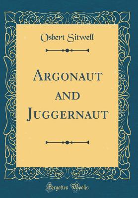 Argonaut and Juggernaut (Classic Reprint) - Sitwell, Osbert, Sir