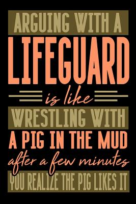 Arguing with a LIFEGUARD is like wrestling with a pig in the mud. After a few minutes you realize the pig likes it.: Blank Dot Grid Notebook for People who like Humor Sarcasm - Publications, Everyday Life