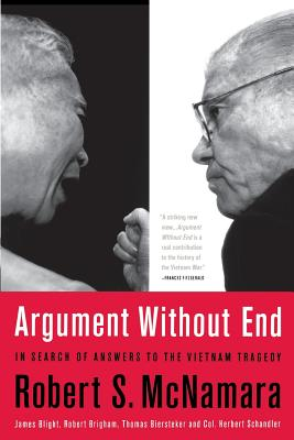 Argument Without End: In Search of Answers to the Vietnam Tragedy - McNamara, Robert S, Professor, and Blight, James G, and Brigham, Robert K