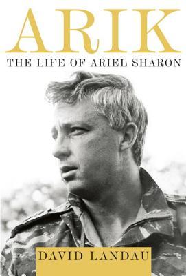 Arik: The Life of Ariel Sharon - Landau, David, Dr.