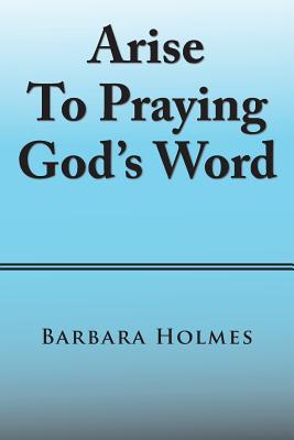 Arise to Praying God'S Word - Holmes, Barbara