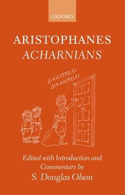 Aristophanes Acharnians - Aristophanes, and Olson, S Douglas (Editor)