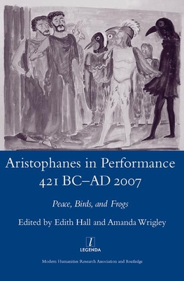 Aristophanes in Performance 421BC-AD2007: Peace, Birds and Frogs - Hall, Edith