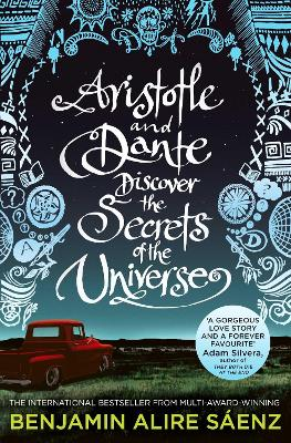 Aristotle and Dante Discover the Secrets of the Universe: The multi-award-winning international bestseller - Saenz, Benjamin Alire