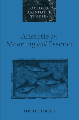 Aristotle on Meaning and Essence - Charles, David