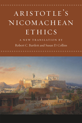 Aristotle's Nicomachean Ethics - Aristotle, and Bartlett, Robert C (Translated by), and Collins, Susan D (Translated by)
