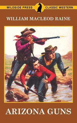 Arizona Guns - Raine, William MacLeod