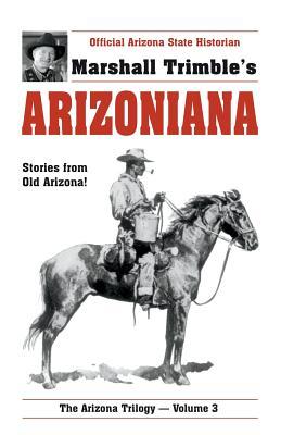 Arizoniana: Stories from Old Arizona! - Trimble, Marshall