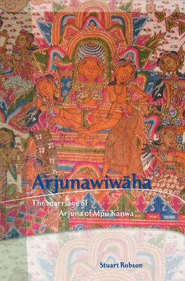 Arjunawiwha: The Marriage of Arjuna of Mpu Kanwa - Robson, Stuart, Dr.