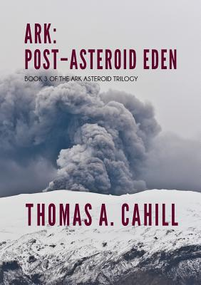 Ark: Post-Asteroid Eden - Cahill, Thomas a