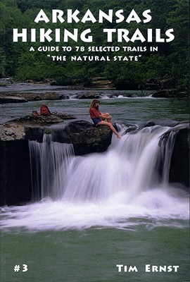 "Arkansas Hiking Trails: A Guide to 78 Selected Trails in ""The Natural State"" - Ernst, Tim, and Clinton, Bill, President (Designer)"