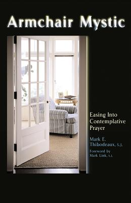 Armchair Mystic: Easing Into Contemplative Prayer - Thibodeaux, Mark E, Sj, and Link, Mark, Sj (Foreword by)