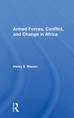 Armed Forces, Conflict, and Change in Africa - Bienen, Henry S