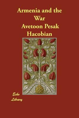 Armenia and the War - Hacobian, Avetoon Pesak, and Bryce, Rt Hon Viscount (Introduction by)