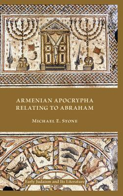 Armenian Apocrypha Relating to Abraham - Stone, Michael E.