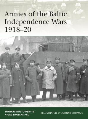Armies of the Baltic Independence Wars 1918-20 - Thomas, Nigel, and Boltowsky, Toomas