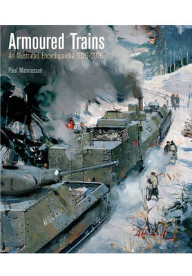 Armoured Trains: An Illustrated Encyclopaedia 1826-2016 - Malmassari, Paul